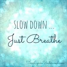 Slow down just breathe